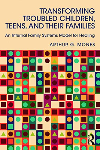Transforming Troubled Children, Teens, and Their Families: An Internal Family Systems Model for ...