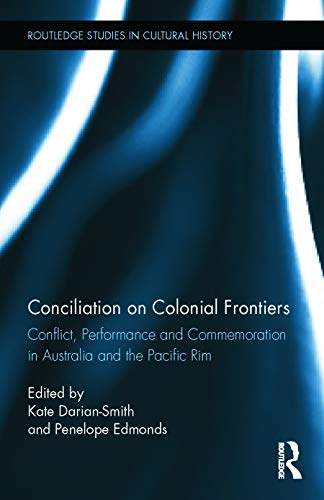 9780415744300: Conciliation on Colonial Frontiers: Conflict, Performance, and Commemoration in Australia and the Pacific Rim (Routledge Studies in Cultural History)