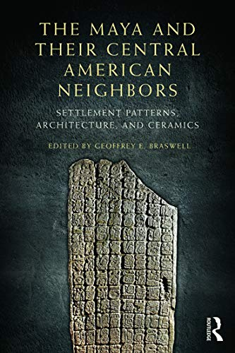 The Maya and Their Central American Neighbors: Settlement Patterns, Architecture, Hieroglyphic ...