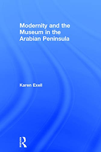 9780415744904: Museums in the Arabian Peninsula: Globalisation and the Politics of Representation