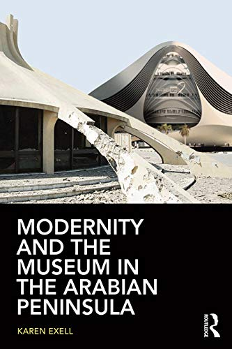 9780415744911: Museums in the Arabian Peninsula: Globalisation and the Politics of Representation