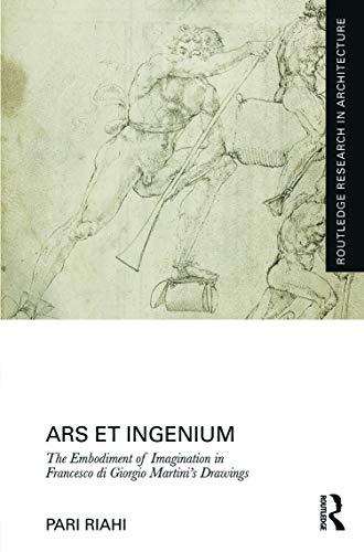 9780415744980: Ars et Ingenium: The Embodiment of Imagination in Francesco di Giorgio Martini's Drawings (Routledge Research in Architecture)