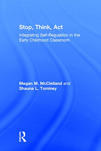 Stop, Think, ACT: Integrating Self-Regulation in the Early Childhood Classroom: McClelland, Megan M...