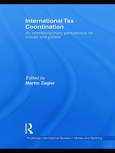 9780415745338: International Tax Coordination: An Interdisciplinary Perspective on Virtues and Pitfalls (Routledge International Studies in Money and Banking)