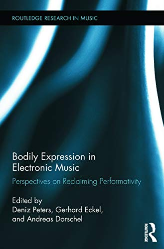 9780415745710: Bodily Expression in Electronic Music: Perspectives on Reclaiming Performativity (Routledge Research in Music)