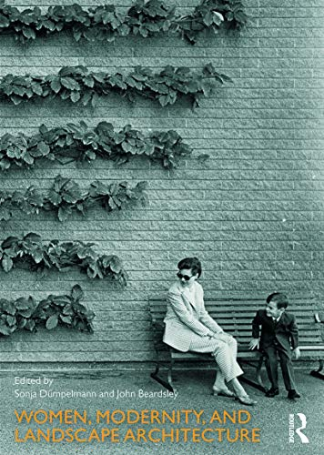 9780415745888: Women, Modernity, and Landscape Architecture