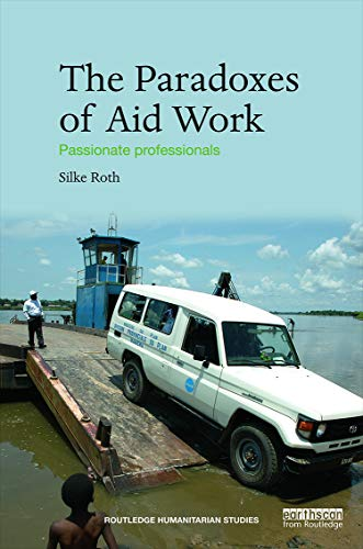 9780415745925: The Paradoxes of Aid Work: Passionate Professionals (Routledge Humanitarian Studies)