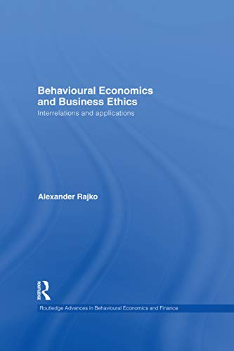 9780415745932: Behavioural Economics and Business Ethics: Interrelations and Applications (Routledge Advances in Behavioural Economics and Finance)