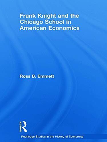 9780415745963: Frank Knight and the Chicago School in American Economics (Routledge Studies in the History of Economics)