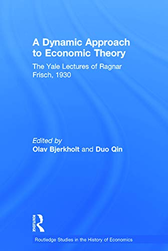 9780415746199: A Dynamic Approach to Economic Theory: The Yale Lectures of Ragnar Frisch, 1930 (Routledge Studies in the History of Economics)
