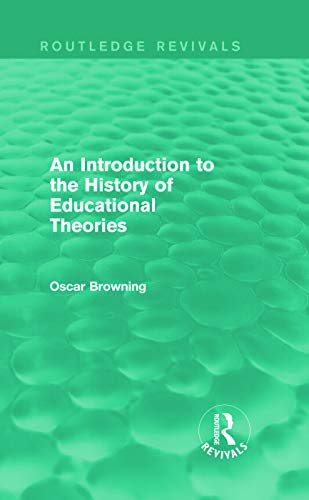 An Introduction to the History of Educational Theories (Routledge Revivals): Oscar Browning