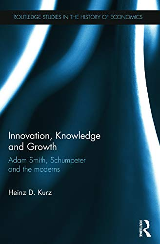 9780415746373: Innovation, Knowledge and Growth: Adam Smith, Schumpeter and the Moderns (Routledge Studies in the History of Economics)