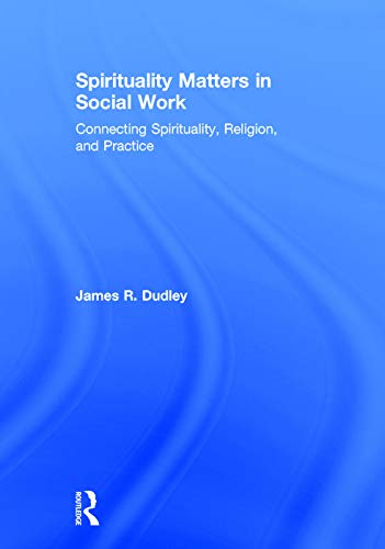 9780415747035: Spirituality Matters in Social Work: Connecting Spirituality, Religion, and Practice (Race and Politics)