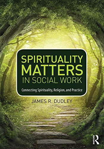 9780415747042: Spirituality Matters in Social Work: Connecting Spirituality, Religion, and Practice
