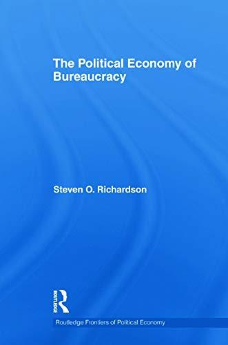 The Political Economy of Bureaucracy (Routledge Frontiers of Political Economy): Richardson, Steven...