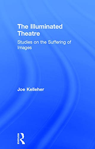 9780415748261: The Illuminated Theatre: Studies on the Suffering of Images