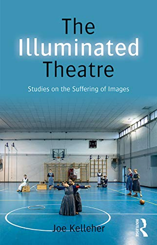 9780415748278: The Illuminated Theatre: Studies on the Suffering of Images