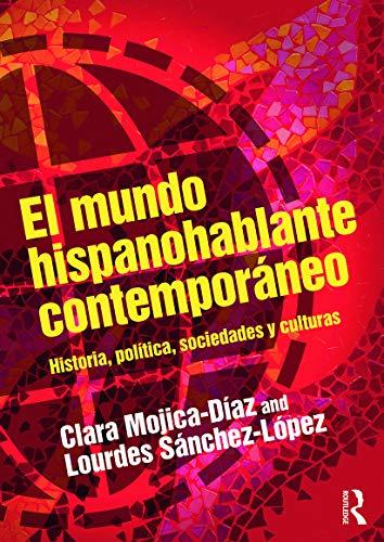 9780415748308: El mundo hispanohablante contempor�neo: Historia, pol�tica, sociedades y culturas