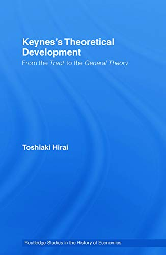 9780415748544: Keynes's Theoretical Development: From the Tract to the General Theory (Routledge Studies in History of Economics)