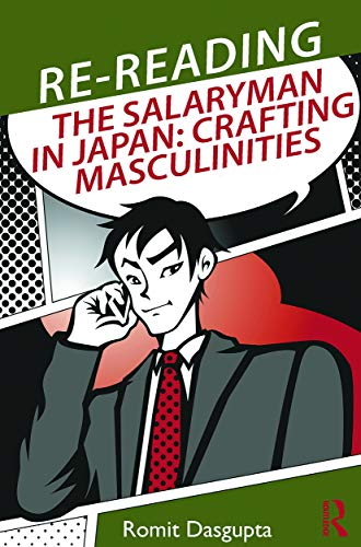 9780415748780: Re-reading the Salaryman in Japan: Crafting Masculinities (Routledge/Asian Studies Association of Australia (Asaa) East Asia)