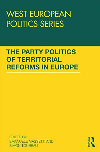 9780415749022: The Party Politics of Territorial Reforms in Europe