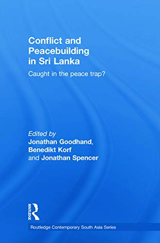 9780415749039: Conflict and Peacebuilding in Sri Lanka: Caught in the Peace Trap?