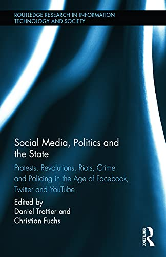 9780415749091: Social Media, Politics and the State: Protests, Revolutions, Riots, Crime and Policing in the Age of Facebook, Twitter and YouTube (Routledge Research in Information Technology and Society)
