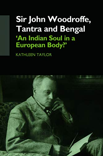9780415749367: Sir John Woodroffe, Tantra and Bengal: 'An Indian Soul in a European Body?'