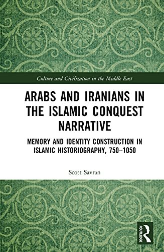 Arabs and Iranians in the Islamic Conquest: Savran, Scott
