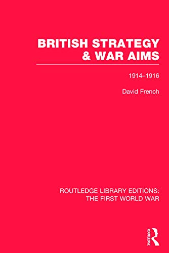 9780415749909: British Strategy and War Aims 1914-1916 (RLE First World War) (Routledge Library Editions: The First World War)