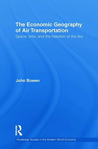 9780415749916: The Economic Geography of Air Transportation: Space, Time, and the Freedom of the Sky (Routledge Studies in the Modern World Economy)