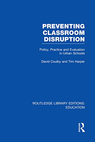 Preventing Classroom Disruption (RLE Edu O): Policy, Practice and Evaluation in Urban Schools (...