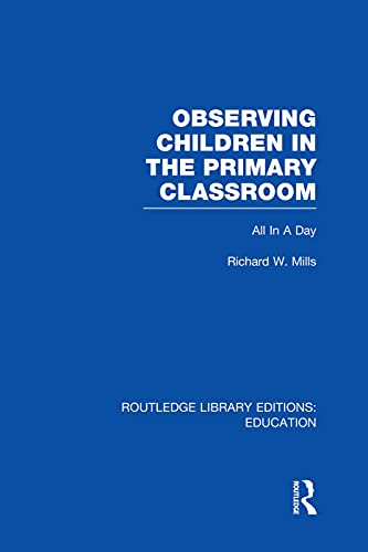 9780415750936: Observing Children in the Primary Classroom (RLE Edu O): All In A Day (Routledge Library Editions: Sociology of Education)