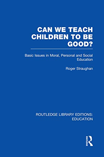 9780415751407: Can We Teach Children to be Good? (RLE Edu K)