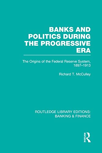 9780415751650: Banks and Politics During the Progressive Era (RLE Banking & Finance)