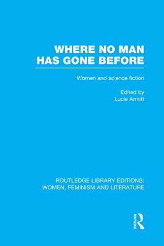9780415752268: 1: Where No Man has Gone Before: Essays on Women and Science Fiction (Routledge Library Editions: Women, Feminism and Literature)