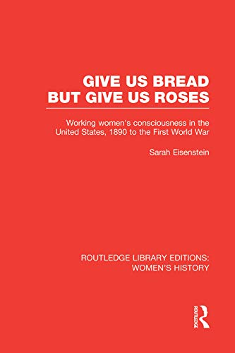 9780415752510: Give Us Bread but Give Us Roses: Working Women's Consciousness in the United States, 1890 to the First World War