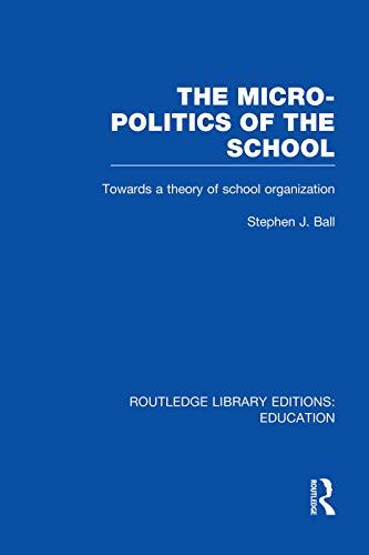 9780415753401: The Micro-Politics of the School: Towards a Theory of School Organization