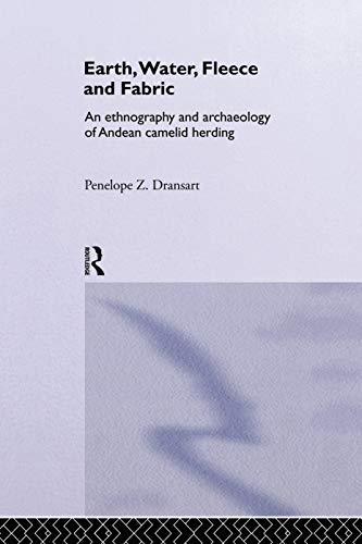 9780415753821: Earth, Water, Fleece and Fabric: An Ethnography and Archaeology of Andean Camelid Herding
