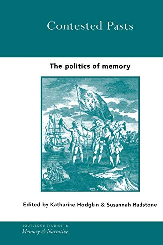 9780415753876: Contested Pasts: The Politics of Memory (Routledge Studies in Memory and Narrative)