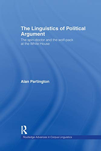 9780415753890: The Linguistics of Political Argument: The Spin-Doctor and the Wolf-Pack at the White House