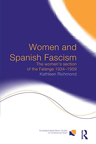 9780415753920: Women and Spanish Fascism: The Women's Section of the Falange 1934-1959 (Routledge/Canada Blanch Studies on Contemporary Spain)
