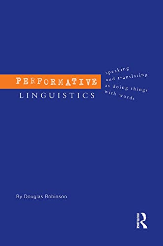 9780415753999: Performative Linguistics: Speaking and Translating as Doing Things with Words