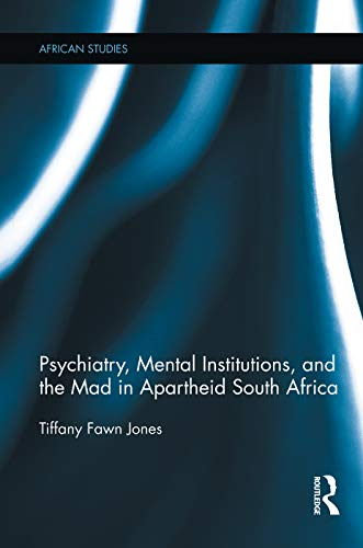 9780415754484: Psychiatry, Mental Institutions, and the Mad in Apartheid South Africa