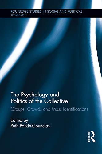9780415754569: The Psychology and Politics of the Collective: Groups, Crowds and Mass Identifications (Routledge Studies in Social and Political Thought)