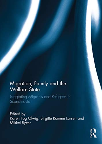 9780415754637: Migration, Family and the Welfare State: Integrating Migrants and Refugees in Scandinavia