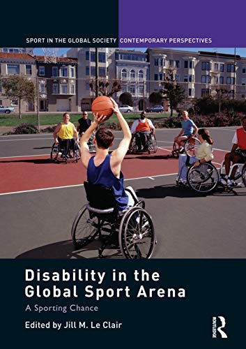 9780415754811: Disability in the Global Sport Arena: A Sporting Chance (Sport in the Global Society – Contemporary Perspectives)