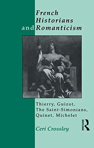 9780415755092: French Historians and Romanticism: Thierry, Guizot, the Saint-Simonians, Quinet, Michelet
