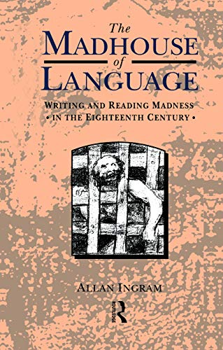 9780415755184: The Madhouse of Language: Writing and Reading Madness in the Eighteenth Century