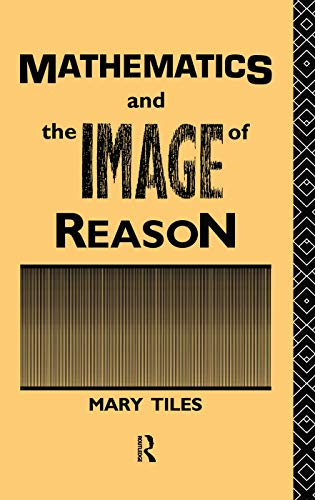 9780415755221: Mathematics and the Image of Reason (Philosophical Issues in Science)